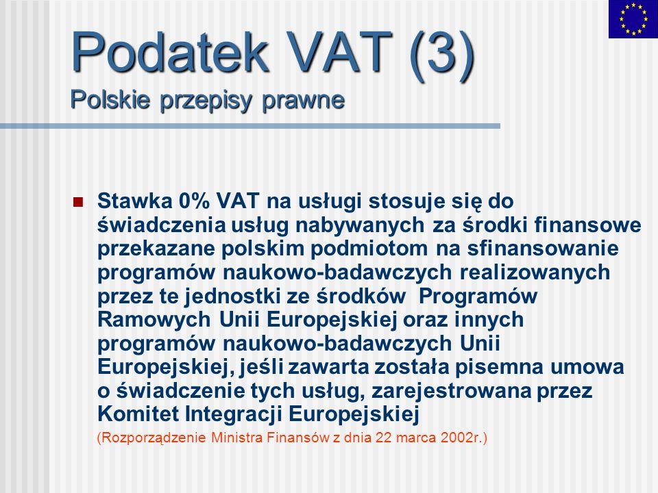 Podatek VAT (3) Polskie przepisy prawne Stawka 0% VAT na usługi stosuje się do świadczenia usług nabywanych za środki finansowe przekazane polskim pod