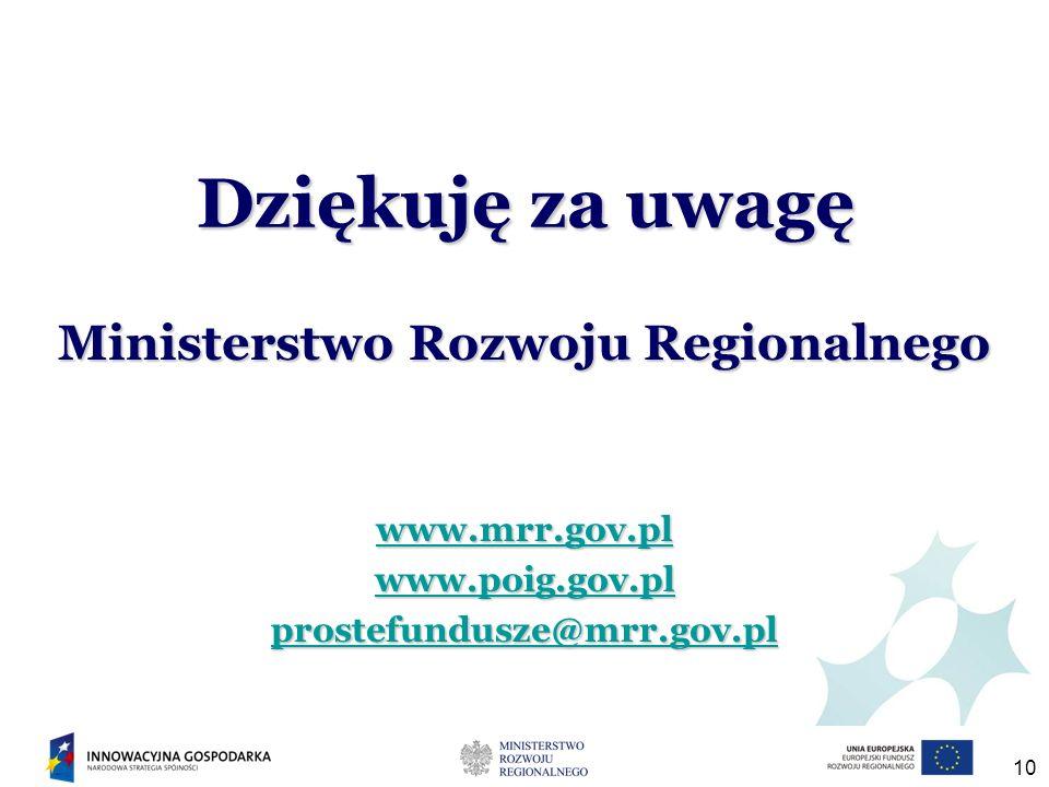 10 Ministerstwo Rozwoju Regionalnego www.mrr.gov.pl www.poig.gov.pl prostefundusze@mrr.gov.pl Dziękuję za uwagę