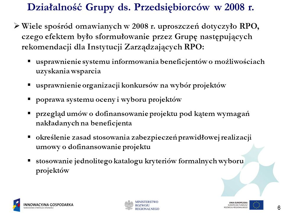 6 Działalność Grupy ds. Przedsiębiorców w 2008 r. Wiele spośród omawianych w 2008 r. uproszczeń dotyczyło RPO, czego efektem było sformułowanie przez