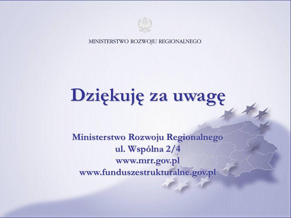 Dziękuję za uwagę Ministerstwo Rozwoju Regionalnego ul. Wspólna 2/4 www.mrr.gov.pl www.funduszestrukturalne.gov.pl