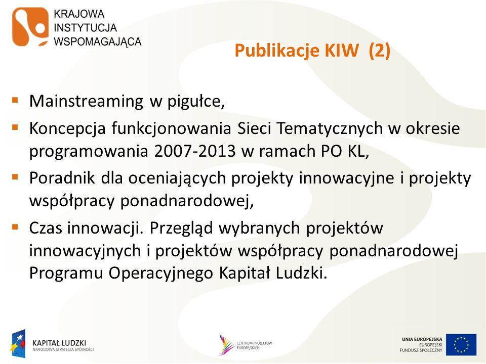 Publikacje KIW (2) Mainstreaming w pigułce, Koncepcja funkcjonowania Sieci Tematycznych w okresie programowania 2007-2013 w ramach PO KL, Poradnik dla