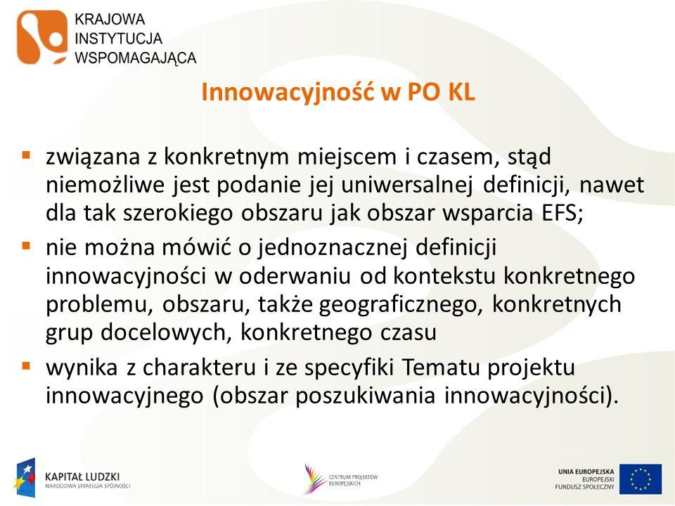 Innowacyjność w PO KL związana z konkretnym miejscem i czasem, stąd niemożliwe jest podanie jej uniwersalnej definicji, nawet dla tak szerokiego obsza