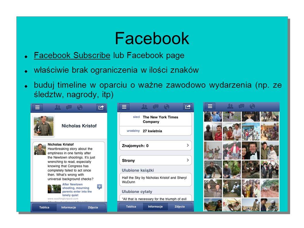 9 Facebook Facebook Subscribe lub Facebook page właściwie brak ograniczenia w ilości znaków buduj timeline w oparciu o ważne zawodowo wydarzenia (np.