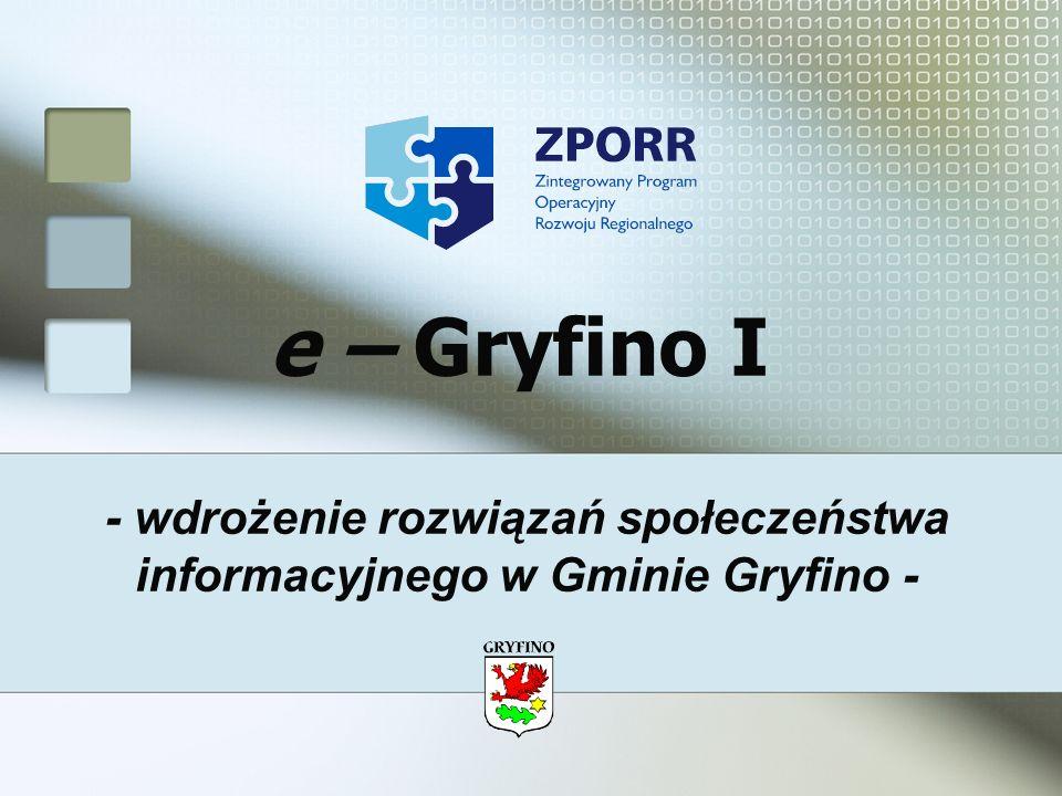 - wdrożenie rozwiązań społeczeństwa informacyjnego w Gminie Gryfino - e – Gryfino I