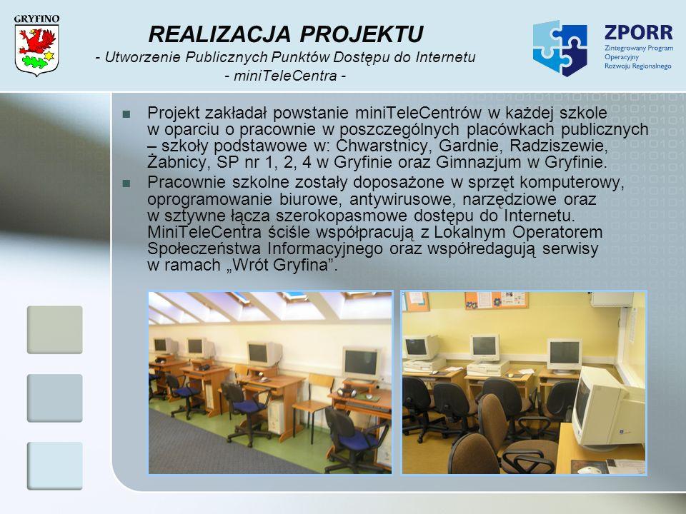REALIZACJA PROJEKTU - Utworzenie Publicznych Punktów Dostępu do Internetu - miniTeleCentra - Projekt zakładał powstanie miniTeleCentrów w każdej szkol
