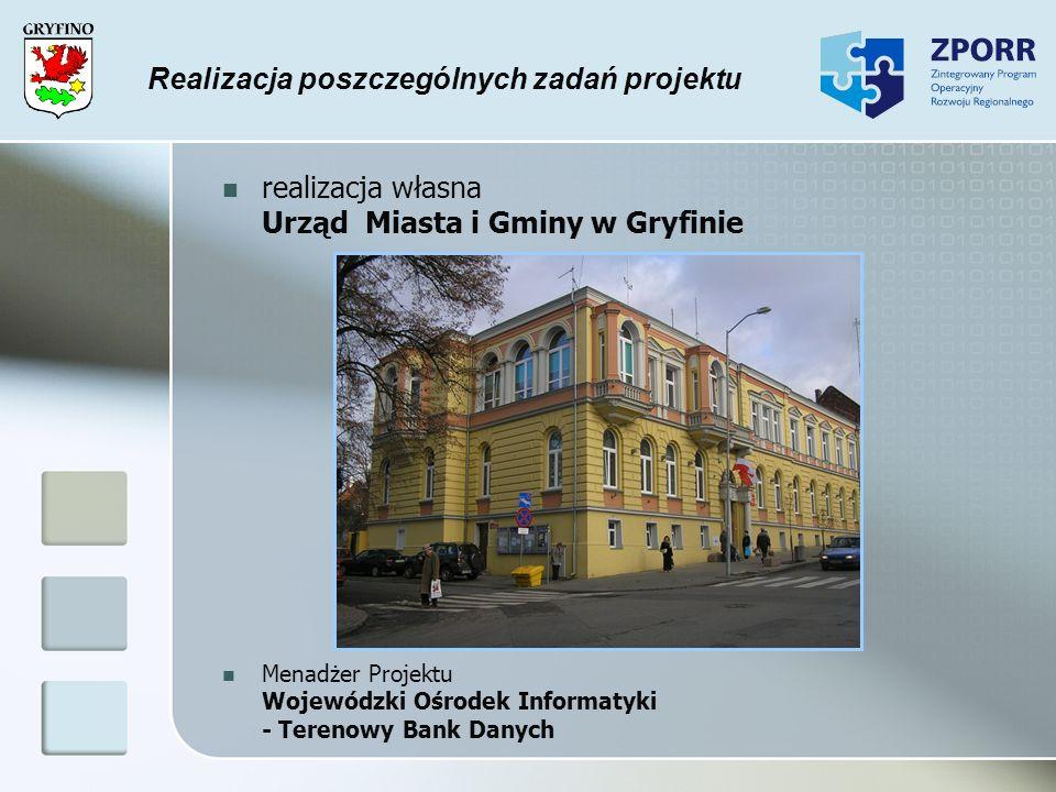 Realizacja poszczególnych zadań projektu realizacja własna Urząd Miasta i Gminy w Gryfinie Menadżer Projektu Wojewódzki Ośrodek Informatyki - Terenowy
