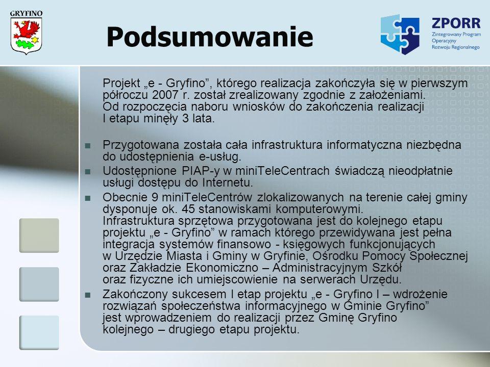 Podsumowanie Projekt e - Gryfino, którego realizacja zakończyła się w pierwszym półroczu 2007 r. został zrealizowany zgodnie z założeniami. Od rozpocz