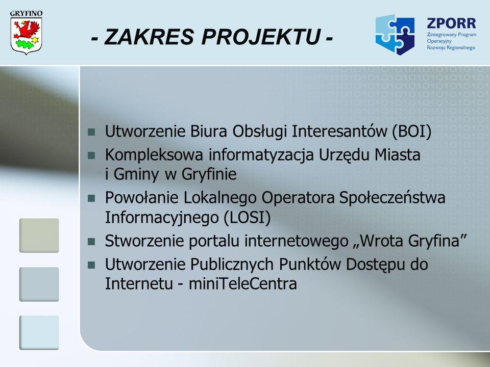 - ZAKRES PROJEKTU - Utworzenie Biura Obsługi Interesantów (BOI) Kompleksowa informatyzacja Urzędu Miasta i Gminy w Gryfinie Powołanie Lokalnego Operat
