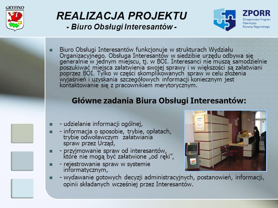 REALIZACJA PROJEKTU - Biuro Obsługi Interesantów - Biuro Obsługi Interesantów funkcjonuje w strukturach Wydziału Organizacyjnego. Obsługa Interesantów