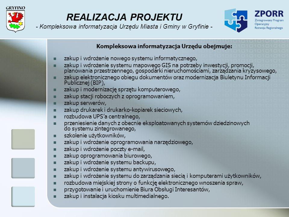 REALIZACJA PROJEKTU - Kompleksowa informatyzacja Urzędu Miasta i Gminy w Gryfinie - Kompleksowa informatyzacja Urzędu obejmuje: zakup i wdrożenie nowe
