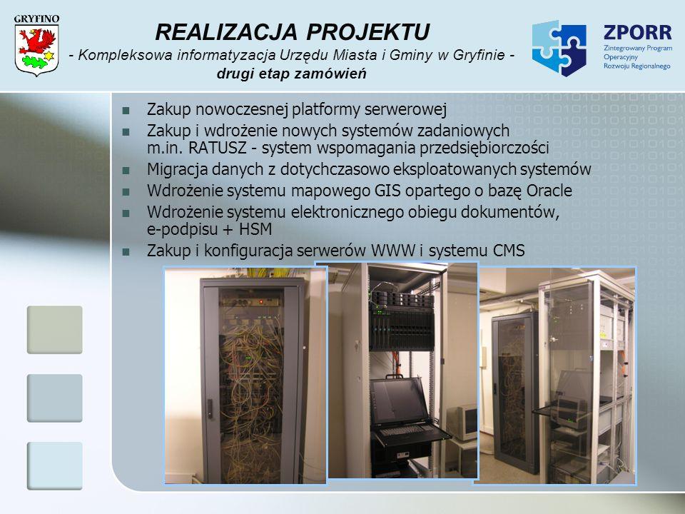 REALIZACJA PROJEKTU - Kompleksowa informatyzacja Urzędu Miasta i Gminy w Gryfinie - drugi etap zamówień Zakup nowoczesnej platformy serwerowej Zakup i