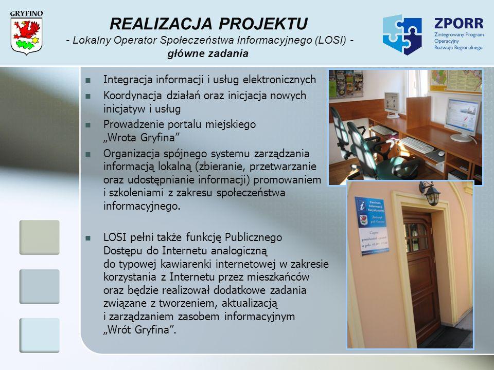 REALIZACJA PROJEKTU - Lokalny Operator Społeczeństwa Informacyjnego (LOSI) - główne zadania Integracja informacji i usług elektronicznych Koordynacja