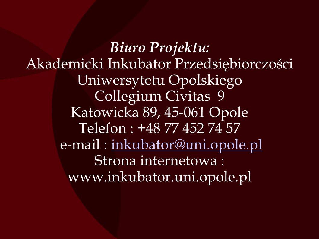 Biuro Projektu: Akademicki Inkubator Przedsiębiorczości Uniwersytetu Opolskiego Collegium Civitas 9 Katowicka 89, 45-061 Opole Telefon : +48 77 452 74