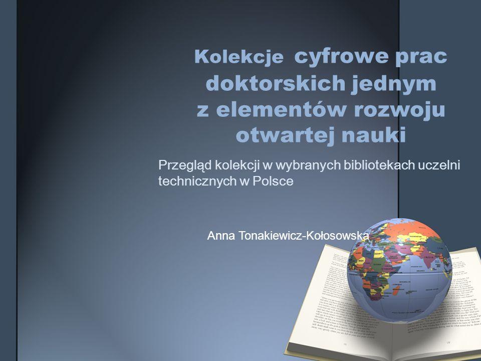Kolekcje cyfrowe prac doktorskich jednym z elementów rozwoju otwartej nauki Przegląd kolekcji w wybranych bibliotekach uczelni technicznych w Polsce A