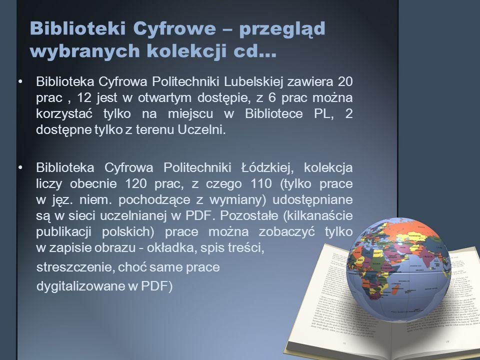 Biblioteki Cyfrowe – przegląd wybranych kolekcji cd… Biblioteka Cyfrowa Politechniki Lubelskiej zawiera 20 prac, 12 jest w otwartym dostępie, z 6 prac