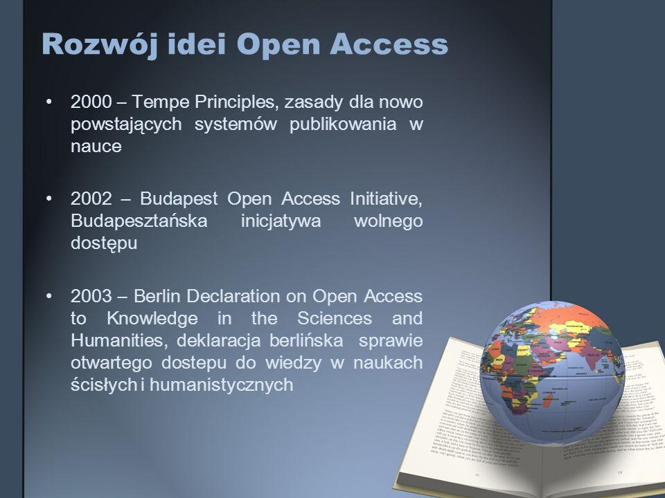 Rozwój idei Open Access 2000 – Tempe Principles, zasady dla nowo powstających systemów publikowania w nauce 2002 – Budapest Open Access Initiative, Bu