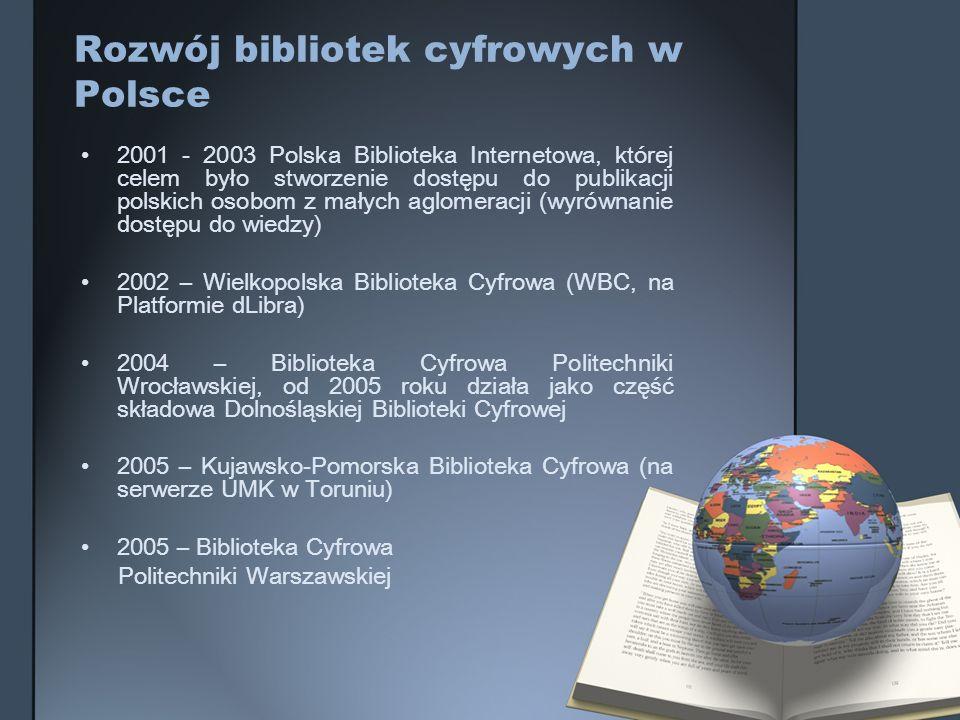 Rozwój bibliotek cyfrowych w Polsce 2001 - 2003 Polska Biblioteka Internetowa, której celem było stworzenie dostępu do publikacji polskich osobom z ma