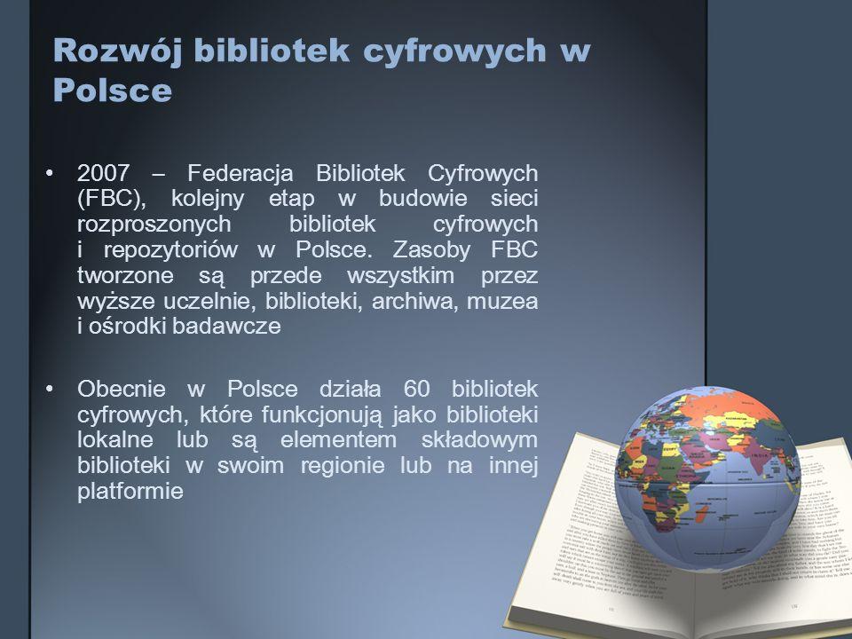 2007 – Federacja Bibliotek Cyfrowych (FBC), kolejny etap w budowie sieci rozproszonych bibliotek cyfrowych i repozytoriów w Polsce. Zasoby FBC tworzon