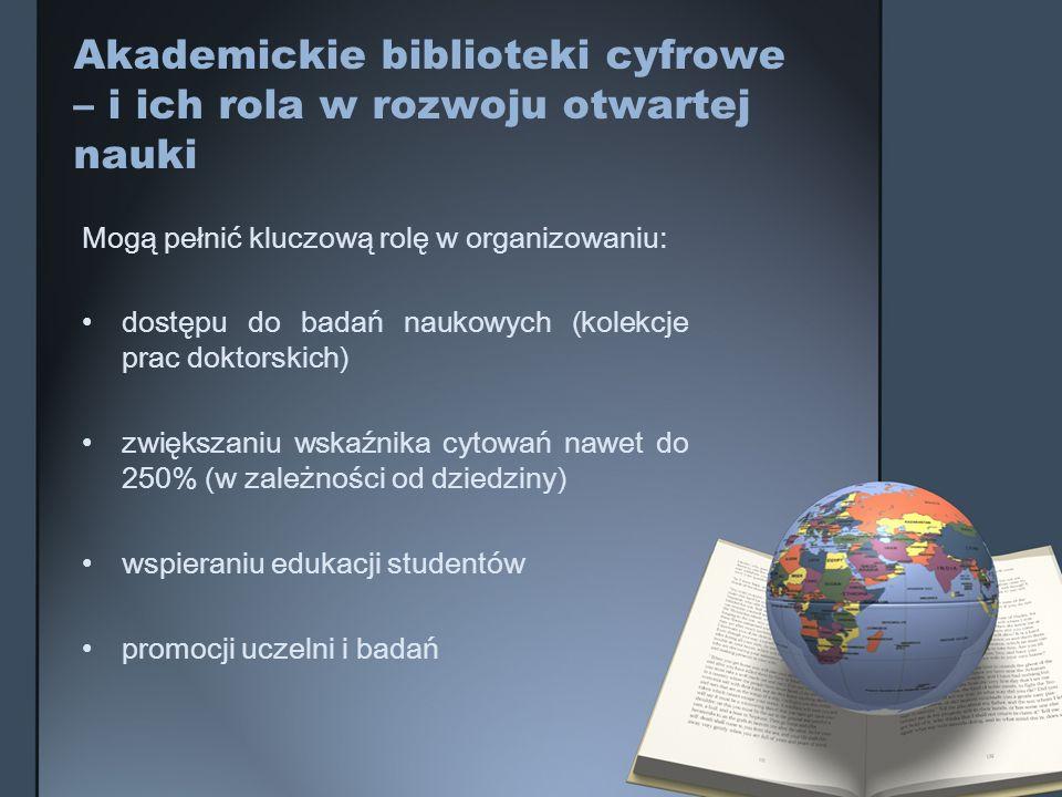 Akademickie biblioteki cyfrowe – i ich rola w rozwoju otwartej nauki Mogą pełnić kluczową rolę w organizowaniu: dostępu do badań naukowych (kolekcje p