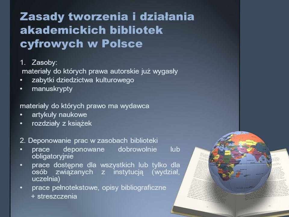 Zasady tworzenia i działania akademickich bibliotek cyfrowych w Polsce 1.Zasoby: materiały do których prawa autorskie już wygasły zabytki dziedzictwa