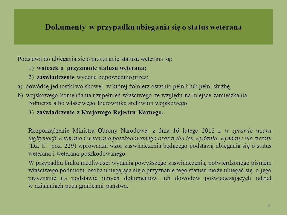 Dokumenty w przypadku ubiegania się o status weterana Podstawą do ubiegania się o przyznanie statusu weterana są: 1) wniosek o przyznanie statusu wete