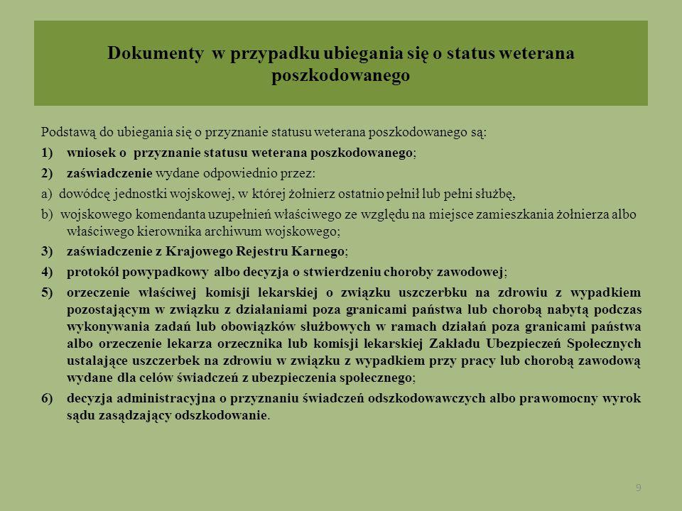 Dokumenty w przypadku ubiegania się o status weterana poszkodowanego Podstawą do ubiegania się o przyznanie statusu weterana poszkodowanego są: 1)wnio