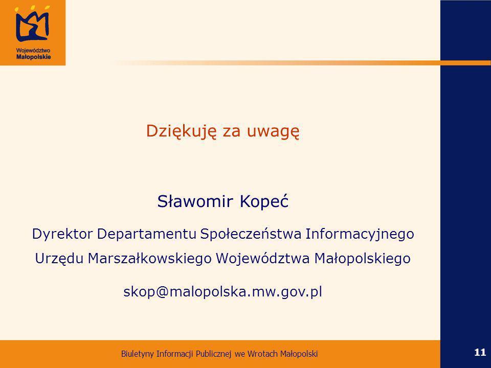 Biuletyny Informacji Publicznej we Wrotach Małopolski 11 Dziękuję za uwagę Sławomir Kopeć Dyrektor Departamentu Społeczeństwa Informacyjnego Urzędu Ma