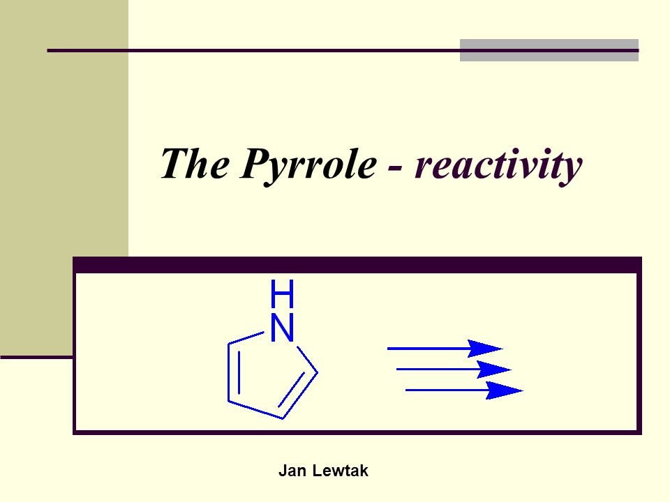 The Pyrrole - reactivity Jan Lewtak