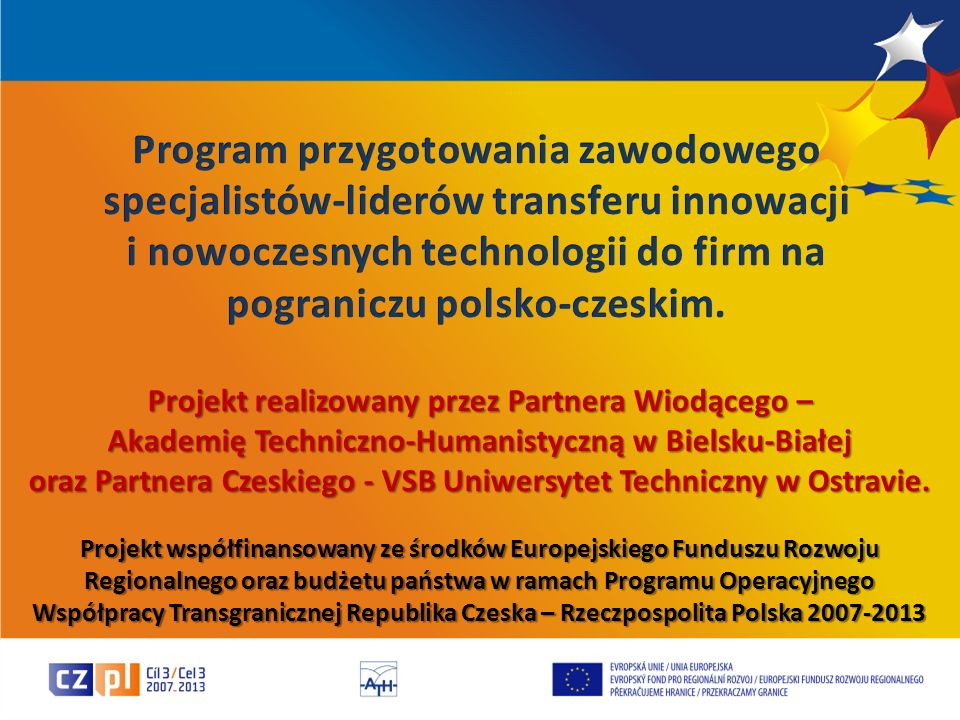Projekt realizowany przez Partnera Wiodącego – Akademię Techniczno-Humanistyczną w Bielsku-Białej oraz Partnera Czeskiego - VSB Uniwersytet Techniczny