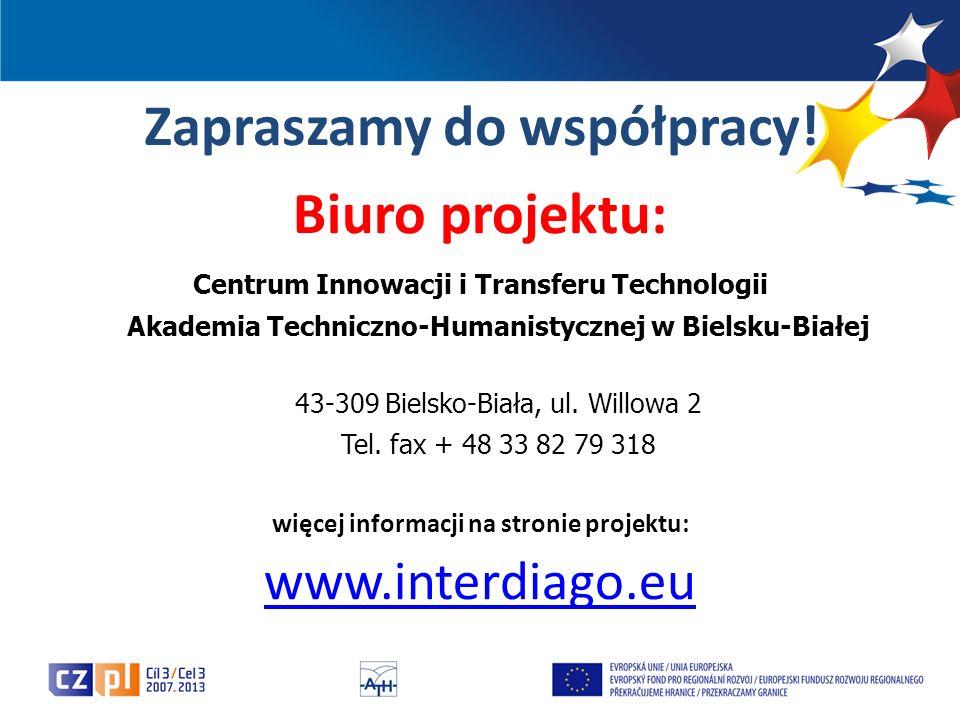 Zapraszamy do współpracy! Biuro projektu: Centrum Innowacji i Transferu Technologii Akademia Techniczno-Humanistycznej w Bielsku-Białej 43-309 Bielsko