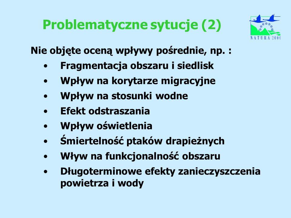 Problematyczne sytucje (2) Nie objęte oceną wpływy pośrednie, np. : Fragmentacja obszaru i siedlisk Wpływ na korytarze migracyjne Wpływ na stosunki wo
