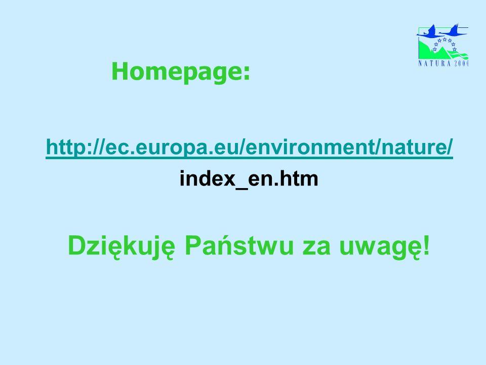 Homepage: http://ec.europa.eu/environment/nature/ index_en.htm Dziękuję Państwu za uwagę!