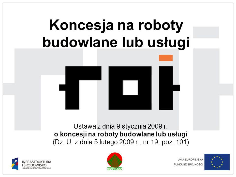 Informacja ze strony www.uzp.gov.pl Koncesje na roboty budowlane i usługi Od dnia obowiązywania przepisów ustawy z dnia 9 stycznia 2009 r.