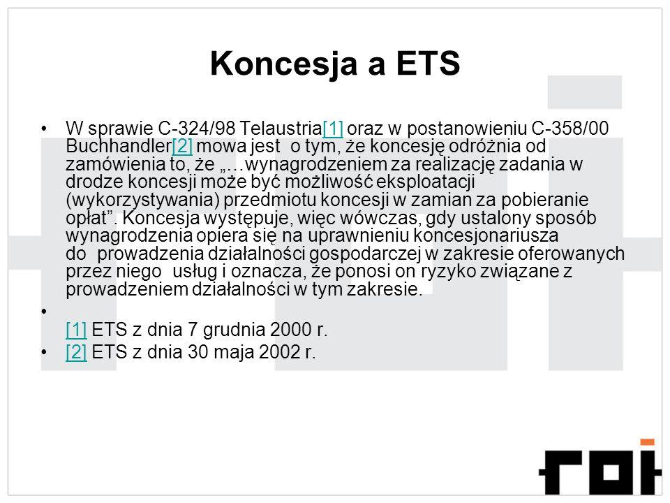 Koncesja a ETS W sprawie C-324/98 Telaustria[1] oraz w postanowieniu C-358/00 Buchhandler[2] mowa jest o tym, że koncesję odróżnia od zamówienia to, ż