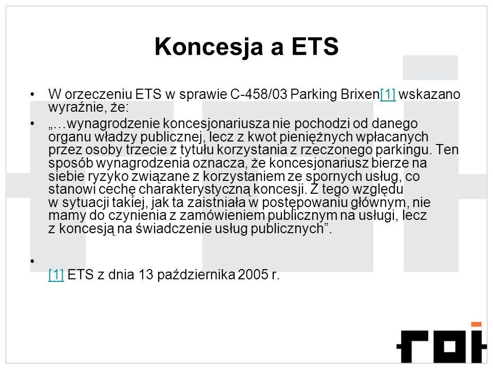 Koncesja a ETS W orzeczeniu ETS w sprawie C-458/03 Parking Brixen[1] wskazano wyraźnie, że:[1] …wynagrodzenie koncesjonariusza nie pochodzi od danego