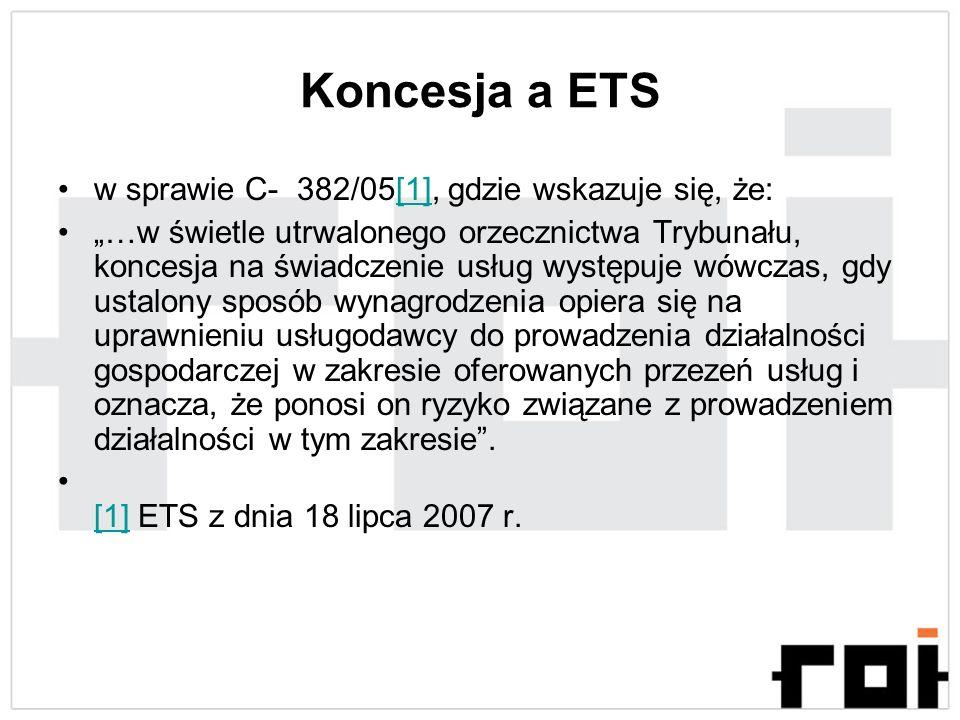 Koncesja a ETS w sprawie C- 382/05[1], gdzie wskazuje się, że:[1] …w świetle utrwalonego orzecznictwa Trybunału, koncesja na świadczenie usług występu