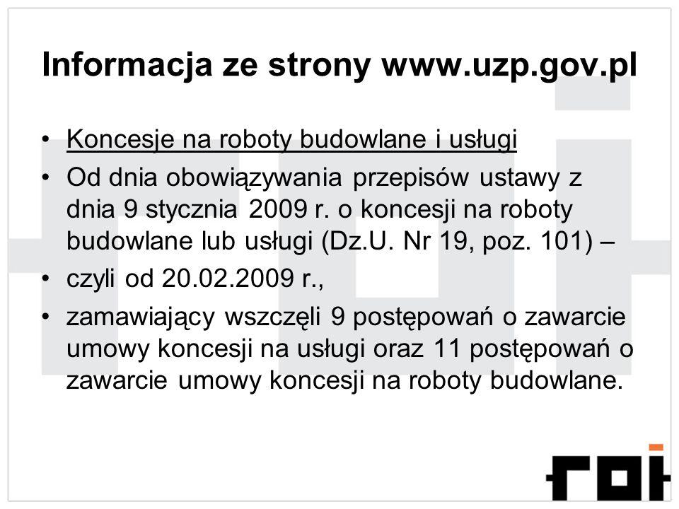 Informacja ze strony www.uzp.gov.pl Koncesje na roboty budowlane i usługi Od dnia obowiązywania przepisów ustawy z dnia 9 stycznia 2009 r. o koncesji