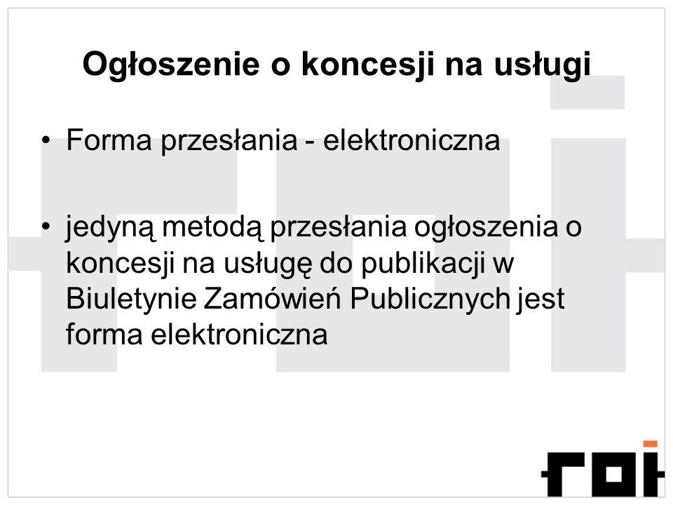 Ogłoszenie o koncesji na usługi Forma przesłania - elektroniczna jedyną metodą przesłania ogłoszenia o koncesji na usługę do publikacji w Biuletynie Z
