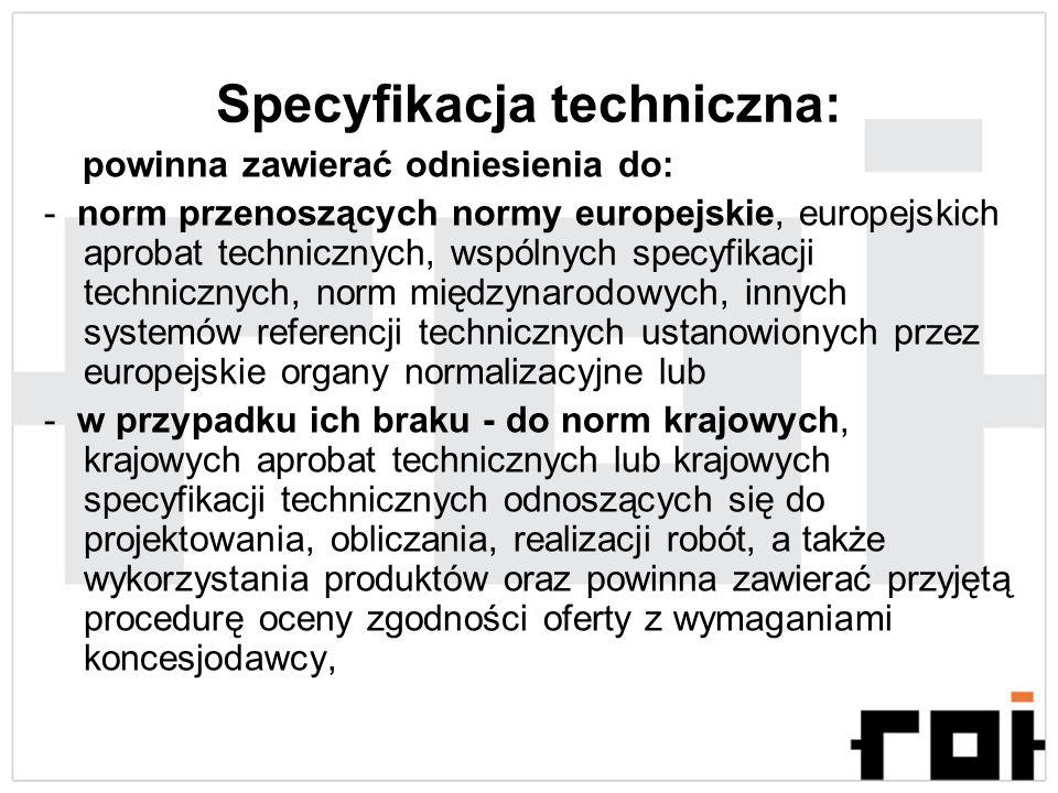 Specyfikacja techniczna: powinna zawierać odniesienia do: - norm przenoszących normy europejskie, europejskich aprobat technicznych, wspólnych specyfi