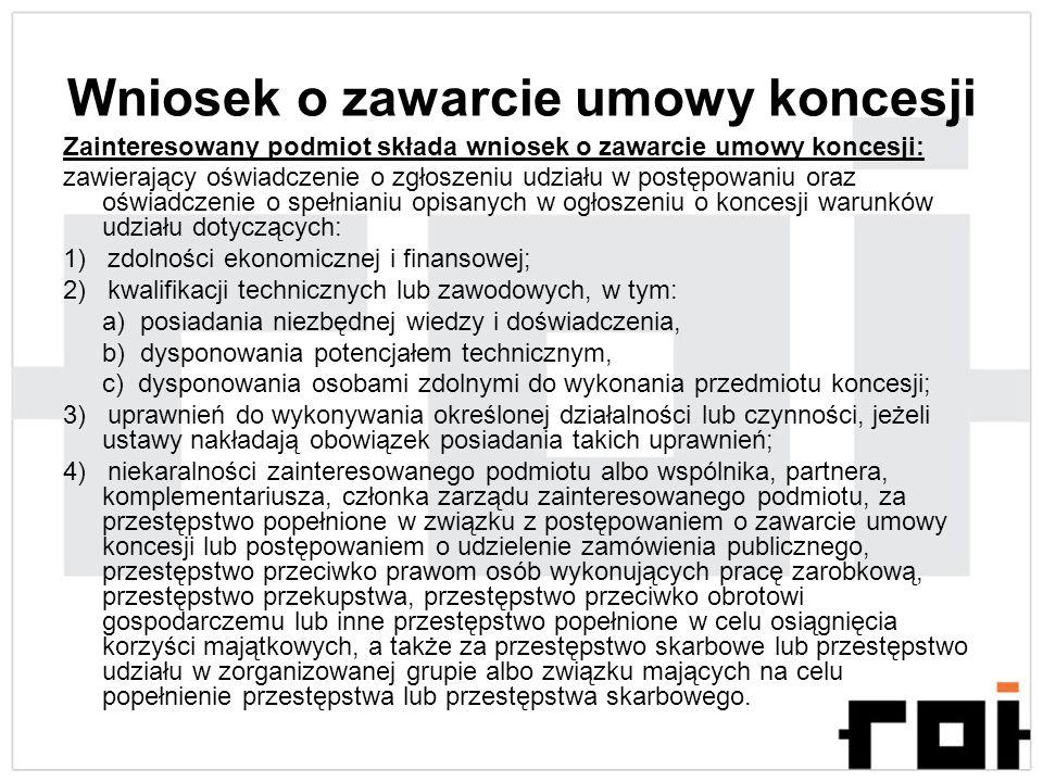 Wniosek o zawarcie umowy koncesji Zainteresowany podmiot składa wniosek o zawarcie umowy koncesji: zawierający oświadczenie o zgłoszeniu udziału w pos