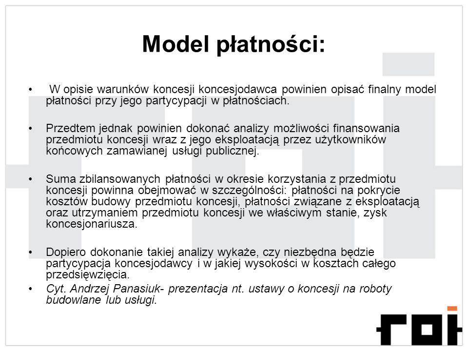 Model płatności: W opisie warunków koncesji koncesjodawca powinien opisać finalny model płatności przy jego partycypacji w płatnościach. Przedtem jedn
