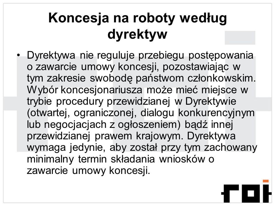 Koncesja na roboty według dyrektyw Dyrektywa nie reguluje przebiegu postępowania o zawarcie umowy koncesji, pozostawiając w tym zakresie swobodę państ