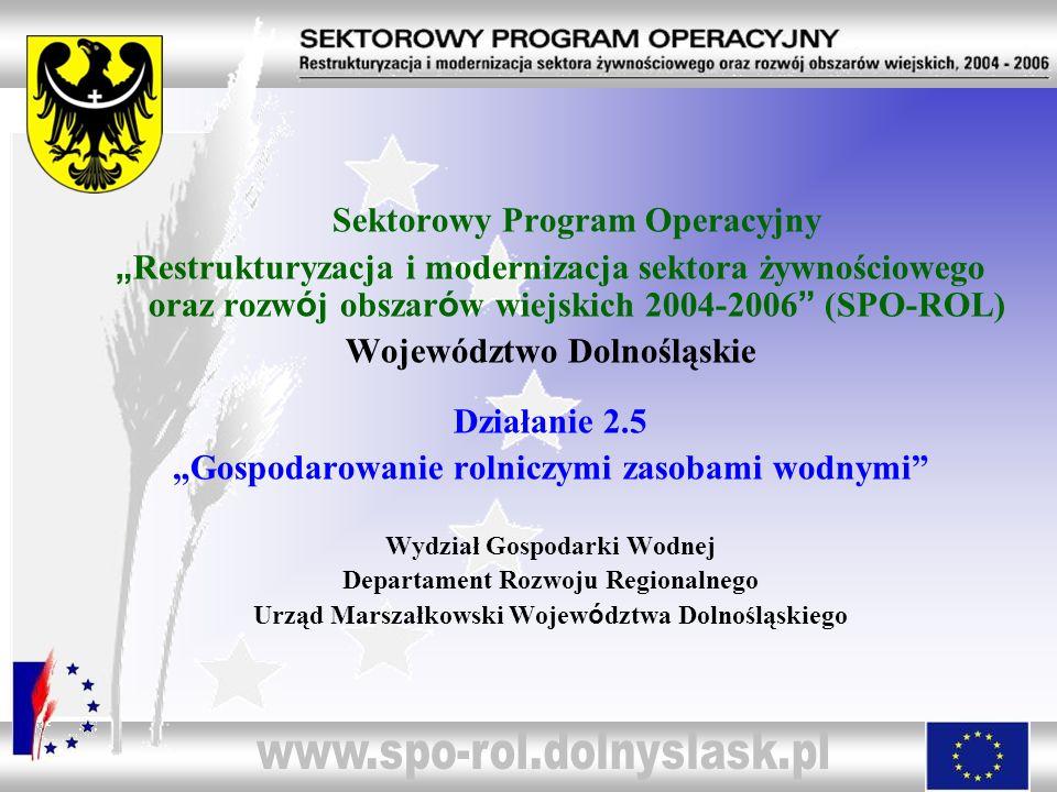 Działanie 2.5 Gospodarowanie rolniczymi zasobami wodnymi Marszałek Województwa po uzgodnieniu z Wojewodą Dolnośląskim w ostatnim dniu lutego 2006r.