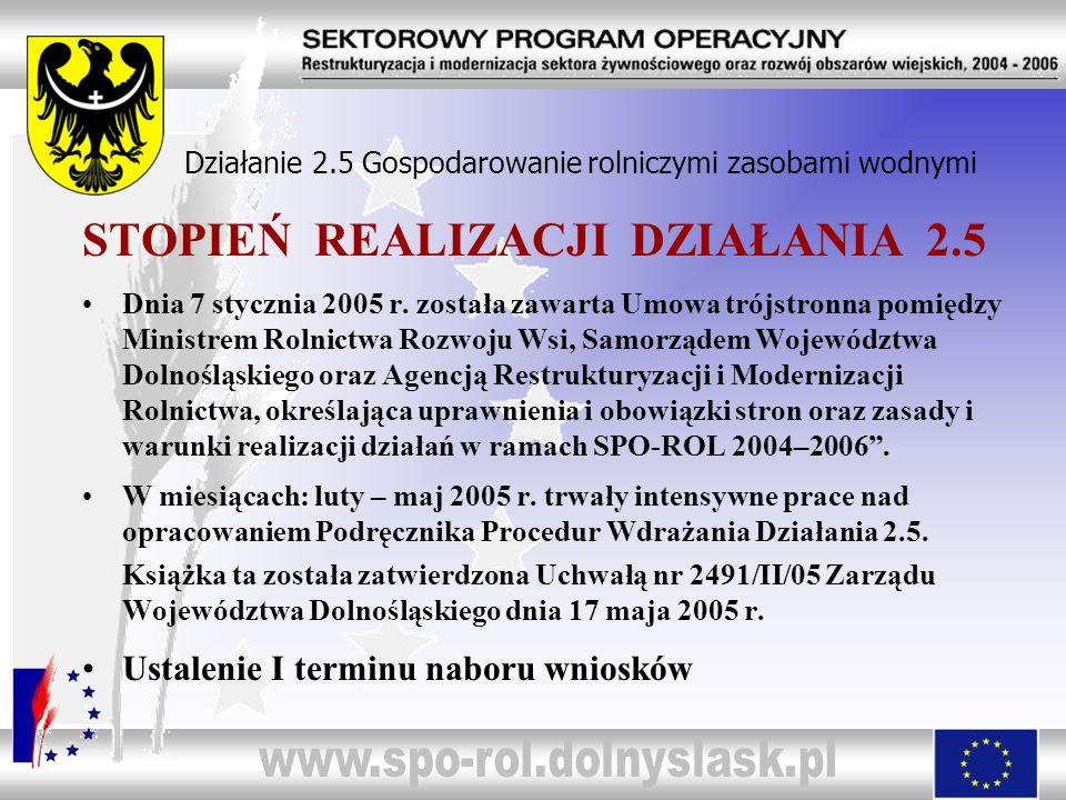 STOPIEŃ REALIZACJI DZIAŁANIA 2.5 Dnia 7 stycznia 2005 r. została zawarta Umowa trójstronna pomiędzy Ministrem Rolnictwa Rozwoju Wsi, Samorządem Wojewó