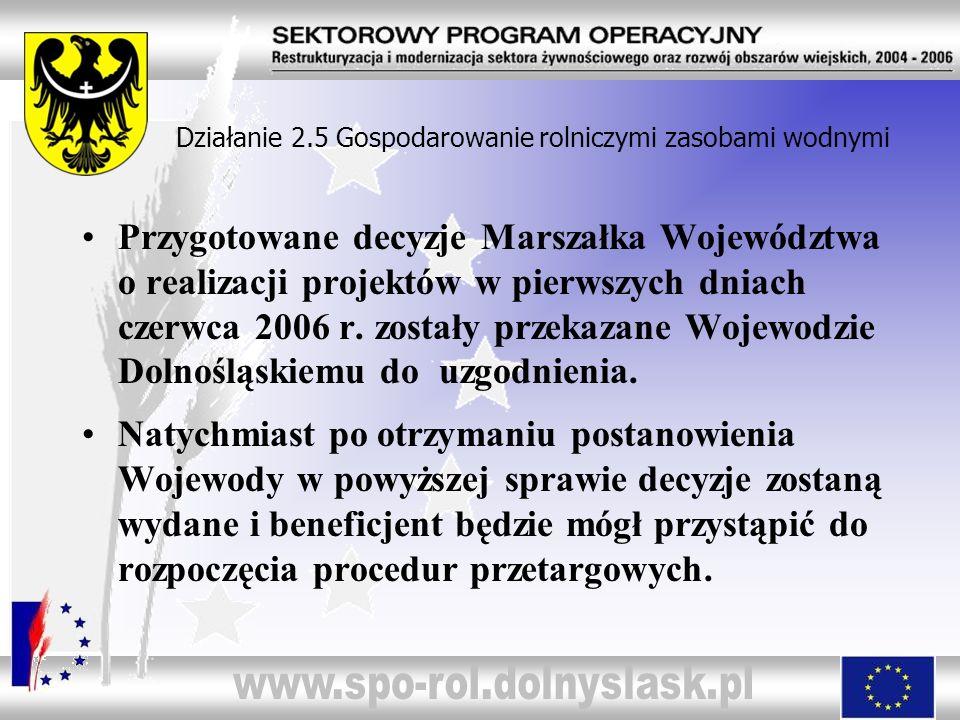 Działanie 2.5 Gospodarowanie rolniczymi zasobami wodnymi Przygotowane decyzje Marszałka Województwa o realizacji projektów w pierwszych dniach czerwca