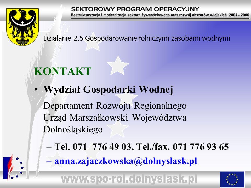 KONTAKT Wydział Gospodarki Wodnej Departament Rozwoju Regionalnego Urząd Marszałkowski Województwa Dolnośląskiego –Tel. 071 776 49 03, Tel./fax. 071 7