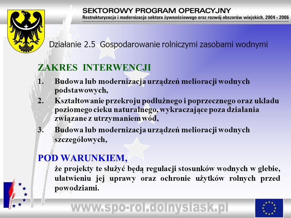 ZAKRES INTERWENCJI 1.Budowa lub modernizacja urządzeń melioracji wodnych podstawowych, 2.Kształtowanie przekroju podłużnego i poprzecznego oraz układu