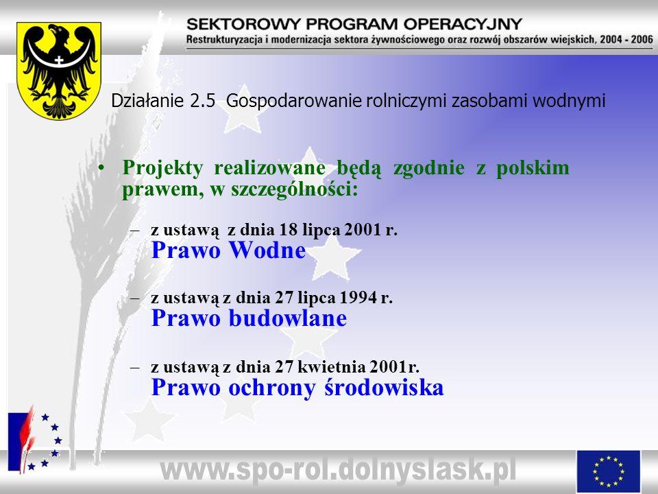 Projekty realizowane będą zgodnie z polskim prawem, w szczególności: –z ustawą z dnia 18 lipca 2001 r. Prawo Wodne –z ustawą z dnia 27 lipca 1994 r. P