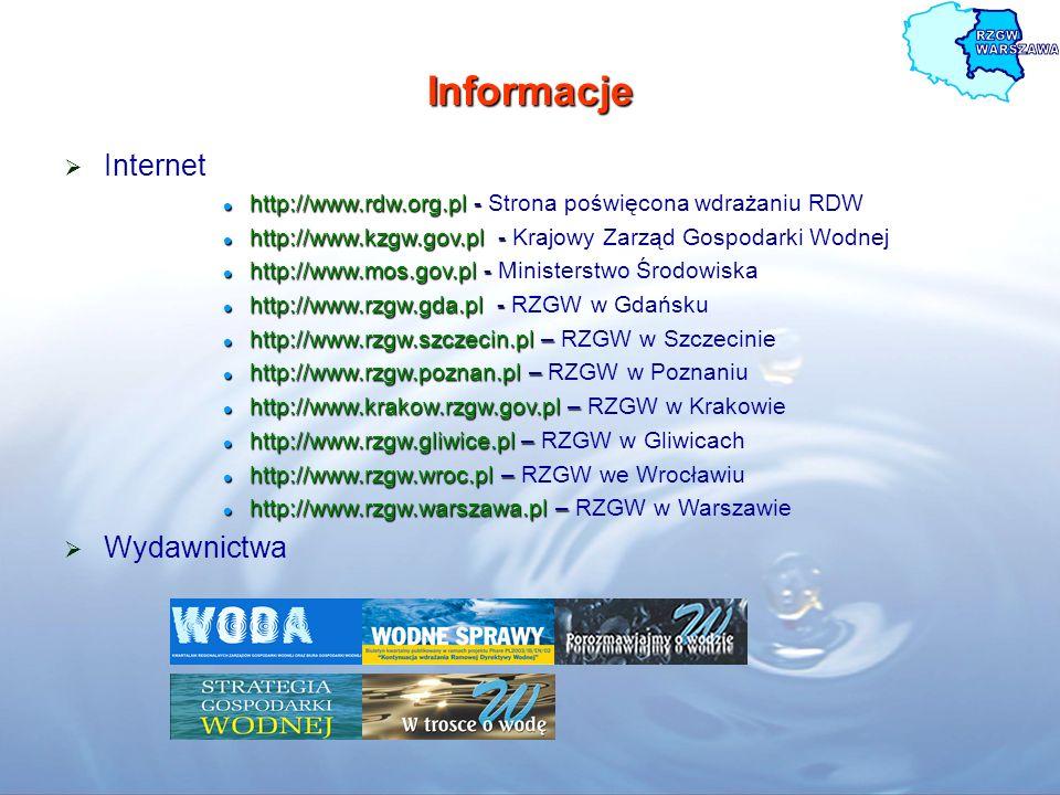Informacje Internet http://www.rdw.org.pl - http://www.rdw.org.pl - Strona poświęcona wdrażaniu RDW http://www.kzgw.gov.pl - http://www.kzgw.gov.pl -