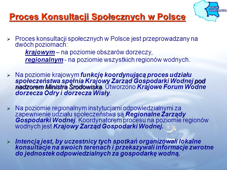 Proces Konsultacji Społecznych w Polsce Proces konsultacji społecznych w Polsce jest przeprowadzany na dwóch poziomach: krajowym – na poziomie obszaró
